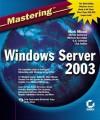 Mastering Windows Server 2003 - Mark Minasi, C.A. Callahan, Christa Anderson, Michele Beveridge, Lisa Justice, Michele Beverridge