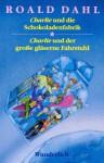 Charlie und die Schokoladenfabrik / Charlie und der große gläserne Fahrstuhl - Roald Dahl