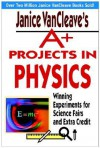 A+ Projects in Physics: Winning Experiments for Science Fairs and Extra Credit - Janice VanCleave