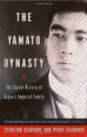 The Yamato Dynasty: The Secret History of Japan's Imperial Family - Sterling Seagrave, Peggy Seagrave