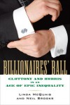Billionaires' Ball: Gluttony and Hubris in an Age of Epic Inequality - Linda McQuaig, Neil Brooks