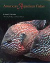 American Aquarium Fishes - Robert J. Goldstein, Rodney W. Harper, Richard Edwards
