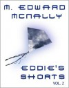Eddie's Shorts Vol. 2 - M. Edward McNally