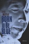 born to be blue - Tony Moffeit