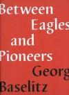 Between Eagles and Pioneers - Georg Baselitz