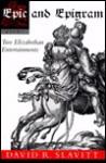 Epic And Epigram: Two Elizabethan Entertainments - John Owen, David R. Slavitt