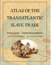 Atlas of the Transatlantic Slave Trade - David Eltis, David Richardson, David W. Blight, David Brion Davis, David Blight