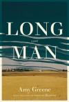 Long Man: A novel - Amy Greene
