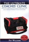 The Ultimate Coaches' Clinic: Over 5000 Career-Enhancing Insights from More Than 1000 of America's Foremost Coaches and Leaders - Pat Williams