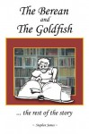 The Berean and the Goldfish: ... the rest of the story - Stephen James