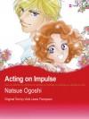 Acting On Impulse (Harlequin Romance Manga) - NATSUE OGOSHI, Vicki Lewis Thompson