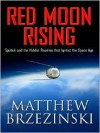 Red Moon Rising: Sputnik and the Hidden Rivalries That Ignited the Space Age - Matthew Brzezinski