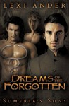 Dreams of the Forgotten (Sumeria's Sons #3) - Lexi Ander