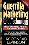 Guerrilla Marketing With Technology Unleashing The Full Potential Of Your Small Business - Jay Conrad Levinson