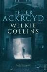 Wilkie Collins - Peter Ackroyd