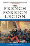 The French Foreign Legion: A Complete History of the Legendary Fighting Force - Douglas Porch