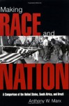 Making Race and Nation: A Comparison of South Africa, the United States, and Brazil (Cambridge Studies in Comparative Politics) - Anthony W. Marx