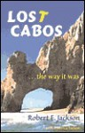 Lost Cabos: The Way It Was - Jackson E. Robert, Cynthia Nelson, Jackson E. Robert