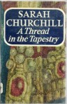 A Thread In The Tapestry - Sarah Churchill