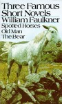 Three Famous Short Novels: Spotted Horses Old Man The Bear - William Faulkner