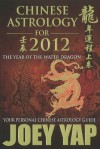 Chinese Astrology for 2012: Your Personal Chinese Astrology Guide - Joey Yap