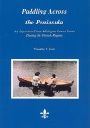 Paddling Across the Peninsula: An Important Cross-Michigan Canoe Route During the French Regime - Timothy J. Kent