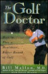 The Golf Doctor: How to Play a Better, Healthier Round of Golf - Bill Mallon, Larry Dennis