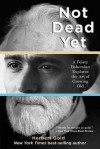 Not Dead Yet: A Feisty Bohemian Explores the Art of Growing Old - Herbert Gold
