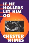 If He Hollers Let Him Go - Chester Himes, Graham Russell Hodges