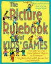 The Picture Rulebook of Kids' Games - Roxanne Henderson, Michael Brown