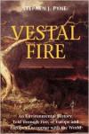 Vestal Fire - Stephen J. Pyne