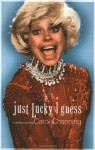 Just Lucky I Guess: A Memoir of Sorts - Carol Channing
