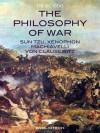 The Philosophy of War: Sun Tzu, Xenophon, Machiavelli and Von Clausewitz - Sun Tzu, Xenophon, Niccolò Machiavelli, Carl von Clausewitz