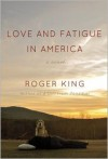 Love and Fatigue in America - Roger King