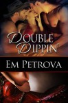 Double Dippin' - Em Petrova