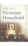 Life in a Victorian Household - Pamela Horn