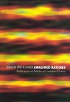Imagined Nations: Reflections on Media in Canadian Fiction - David Williams