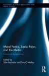 Moral Panics, Social Fears, and the Media: Historical Perspectives - Sian Nicholas, Tom O'Malley
