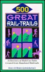 500 Great Rail-Trails: A Directory of Multi-Use Paths Created from Abandoned Railroads - Julie A. Winterich, Karen-Lee Ryan