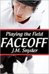 Playing the Field: Faceoff - J.M. Snyder