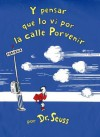 Y Pensar Que Lo VI En La Calle Porvenir / and to Think That I Saw It on Mulberry Street - Dr. Seuss, Yanitzia Canetti