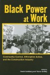 Black Power at Work: Community Control, Affirmative Action, and the Construction Industry - David Goldberg, Trevor Griffey