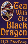 Tea with the Black Dragon - R.A. MacAvoy