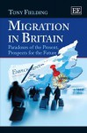 Migration in Britain: Paradoxes of the Present, Prospects for the Future - Tony Fielding