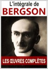 """Bergson: oeuvres complètes - L'intégrale (les 10 oeuvres complètes sont inclues dans cette édition Kindle : """"le Rire"""", """"Essai sur les données immédiates ... (Bergson oeuvres complètes) (French Edition) - Henri Bergson"""