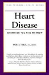 Heart Disease: Everything You Need to Know - Robert Myers
