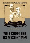 Wall Street and Its Mystery Men (Secrets of the Great Investors) - Robert Sobel, Kenneth L. Fisher
