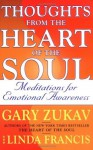 Thoughts from the Heart of the Soul: Meditations on Emotional Awareness - Gary Zukav, Linda Francis