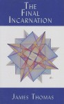 The Final Incarnation - James R. Thomas