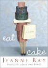 Eat Cake - Jeanne Ray